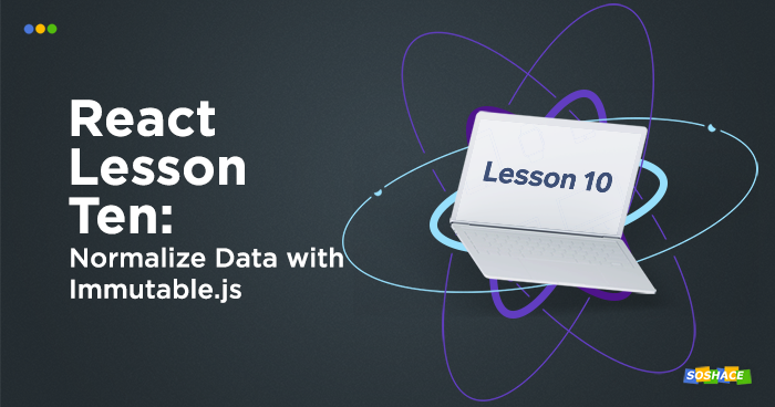 React Lessons. Lesson 10. Normalize Data with Immutable.js
