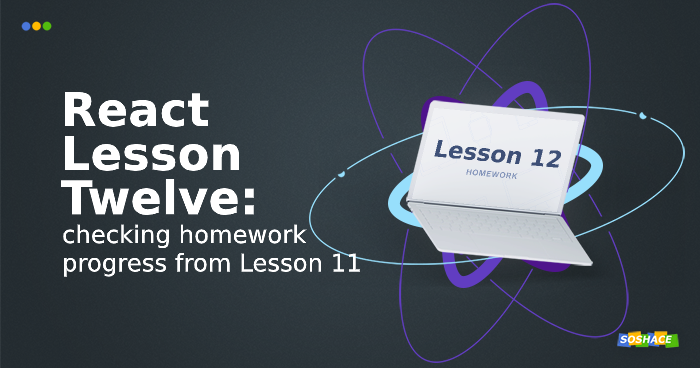 React Lesson 12: Checking Homework Progress from Lesson 11
