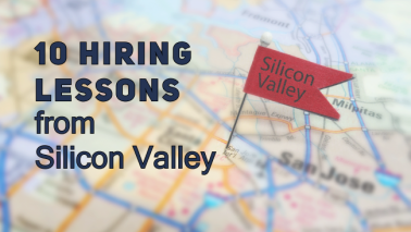 10 Hiring Lessons from Silicon Valley: for Small and Large Companies