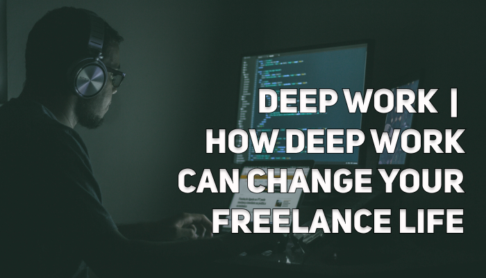 Deep Work and Remote Work | How Deep Work Can Change Your Freelance Life