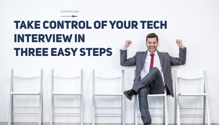 How to Take Control of Your Tech Interview | Take Charge in Three Easy Steps