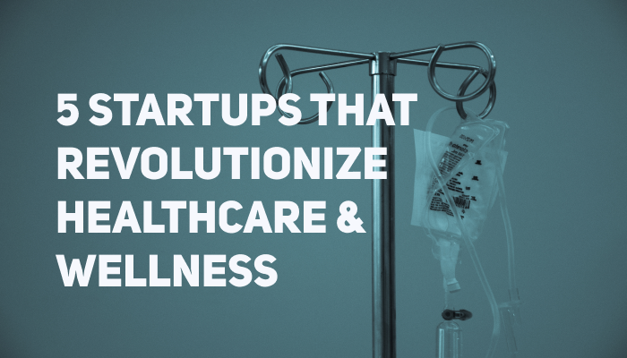 Startup Spotlight: Five Companies That Revolutionize Healthcare & Wellness