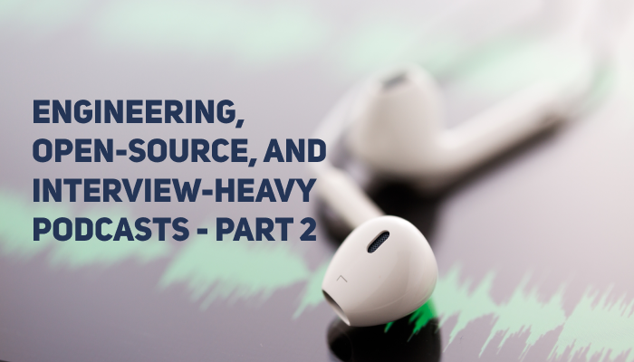 Engineering, Open Source, Interview Podcasts - Part 2