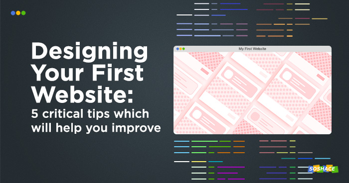 5 Critical Tips for Designing Your First Website