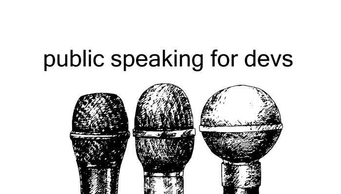 Public Speaking for Devs