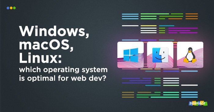 OS Showdown: Windows vs. macOS vs. Linux for Web Development