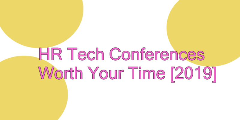 HR Tech Conferences Worth Your Time [2019]