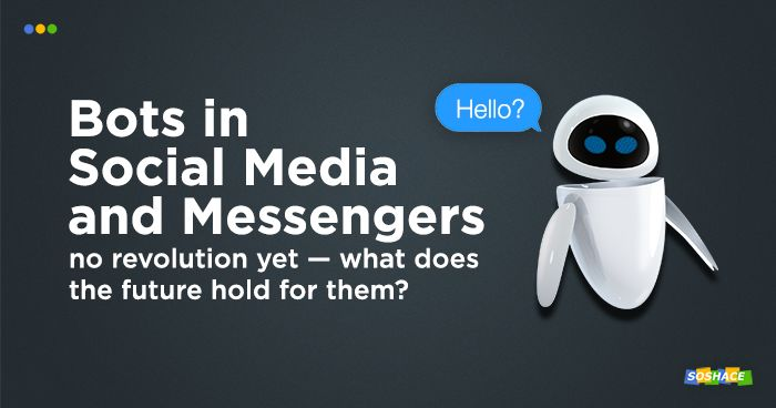 Overview of Bots in Social Media and Messengers