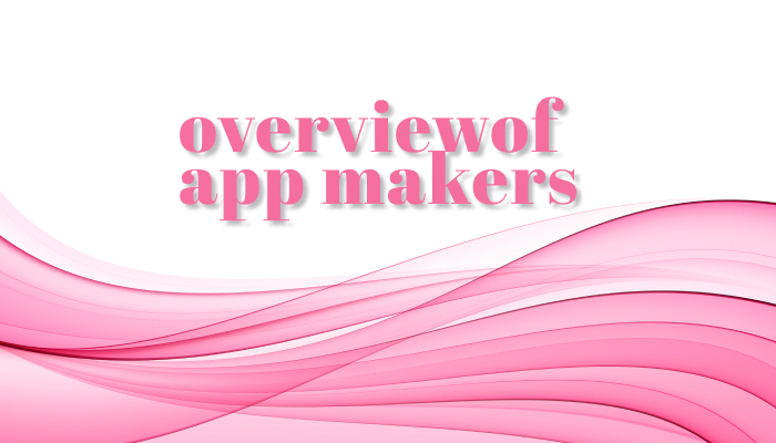 Overview of App Makers