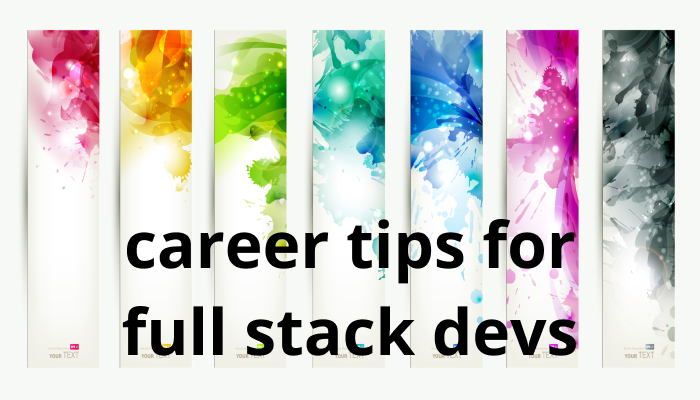 Career Tips for Full Stack Devs