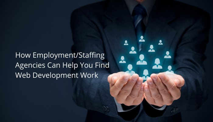 How Staffing Agencies Can Help You Find Web Development Work