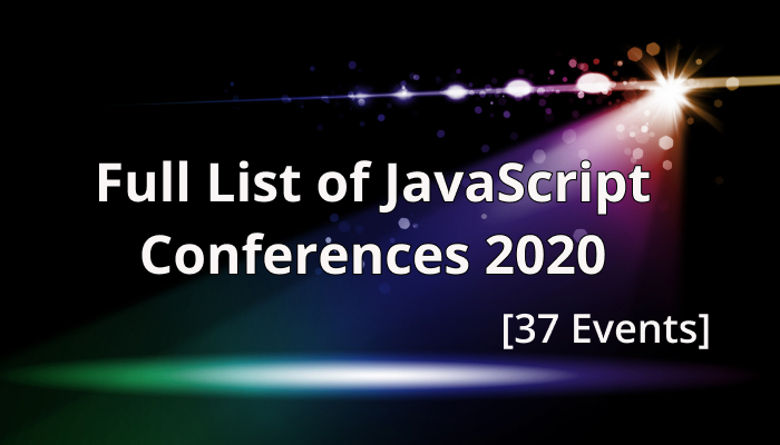 The List 2020.Full List Of Javascript Conferences 2020 37 Events
