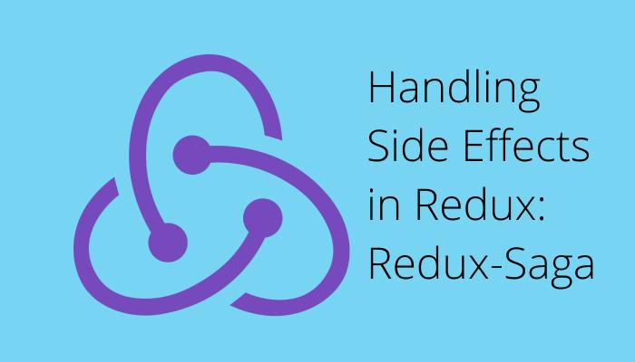 Handling Side Effects in Redux Redux-Saga