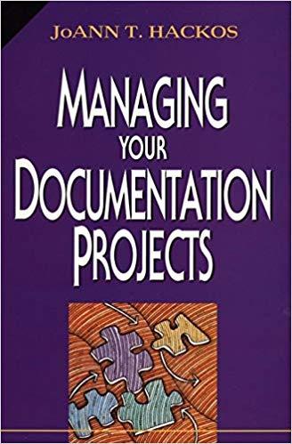 Managing Your Documentation Projects -- JoAnn T. Hackos