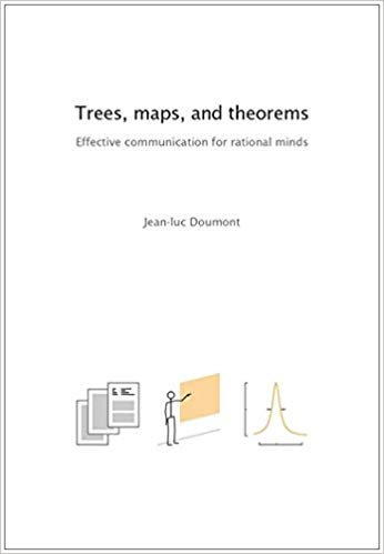 Trees, Maps, and Theorems -- by Jean Luc Doumont