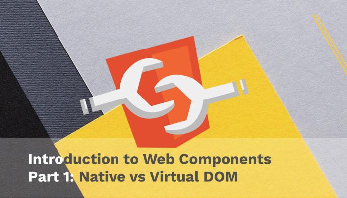 Intro to Web Components Native vs Virtual DOM