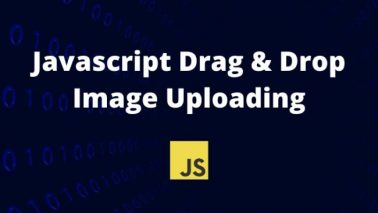 The Ultimate Guide to Drag and Drop Image Uploading with Pure JavaScript