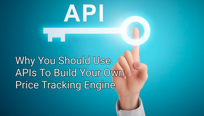 Why You Should Use APIs To Build Your Own Price Tracking Engine