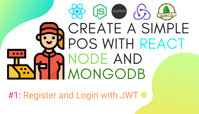 Create a simple POS with React, Node and MongoDB #1: Register and Login withJWT