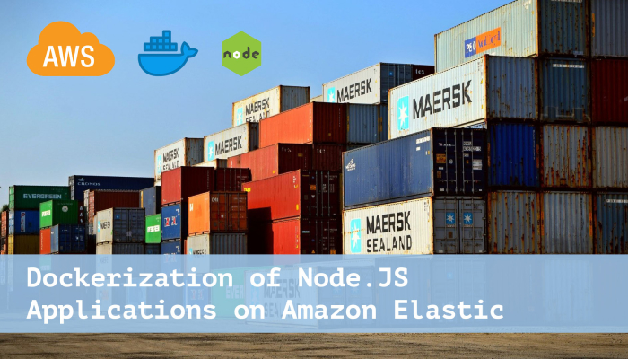 Dockerization of NodeJS Applications on Amazon Elastic Containers