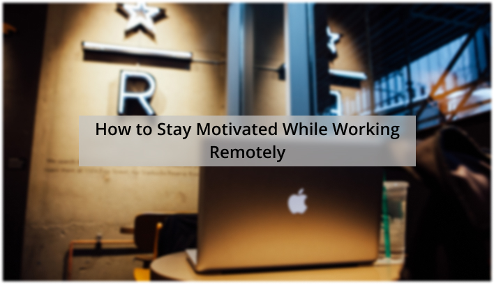 How to Stay Motivated While Freelancing