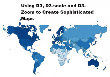 Advanced Mapmaking: Using d3, d3-scale and d3-zoom With Changing Data to Create Sophisticated Maps