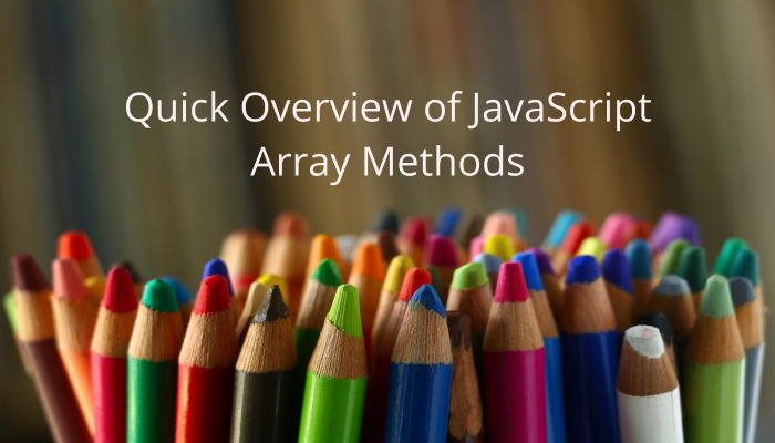 Quick Overview of JavaScript Array Methods
