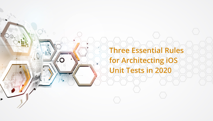 Three Essential Rules for Architecting iOS Unit Tests in 2020