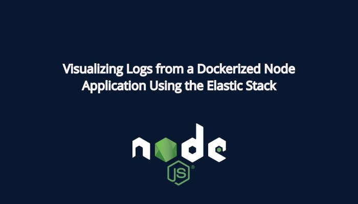 Visualizing Logs from a Dockerized Node Application Using the Elastic Stack