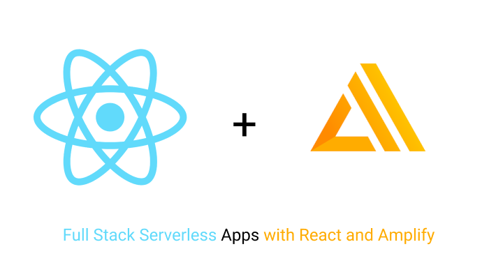 Full Stack Serverless Apps with React and Amplify