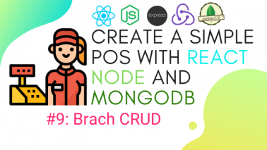 Create simple POS with React.js, Node.js, and MongoDB #9: CRUD Branch