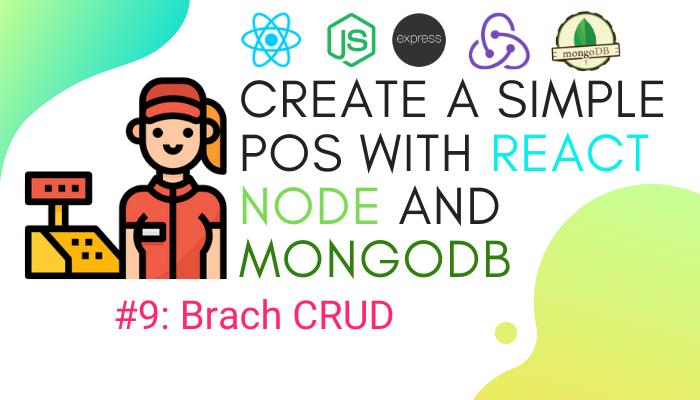 Create simple POS with React.js, Node.js, and MongoDB #9: CRUDBranch
