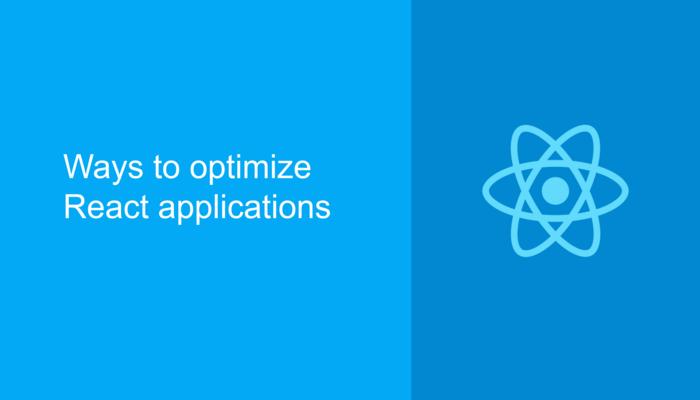 Ways to optimize React applications
