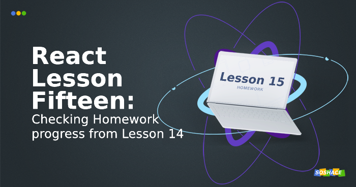 React Lesson 15: Checking Homework progress from Lesson 14