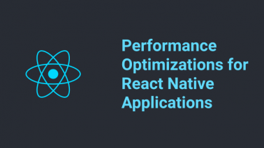 Performance Optimizations for React Native Applications