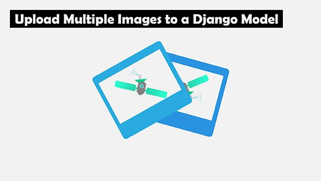Upload Multiple Images to a Django Model without plugins