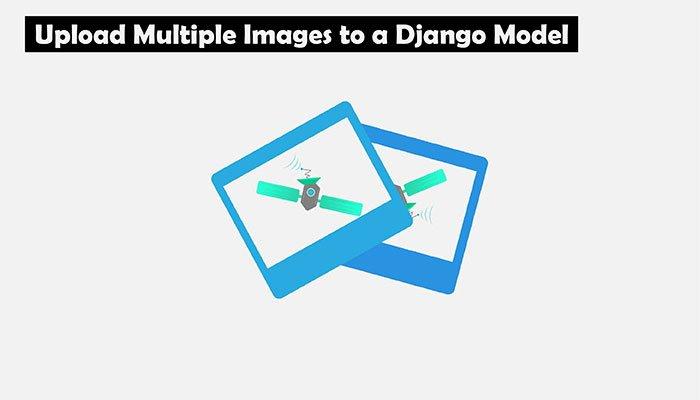 Upload Multiple Images to a Django Model without plugins