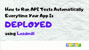 How to Run API Tests Automatically Every Time Your App Is Deployed using Loadmill