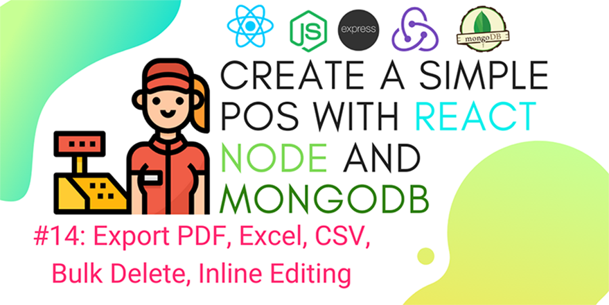 Create simple POS with React.js, Node.js, and MongoDB #14: Export PDF, Excel, CSV, Bulk Delete, InlineEditing