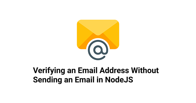 Verifying an Email Address Without Sending an Email in NodeJS