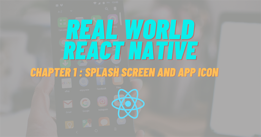 Build Real-world React Native App #1: Splash screen and App Icon