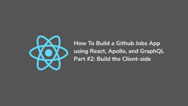How to create a Github Jobs app using React, Apollo, and GraphQL - Part #2