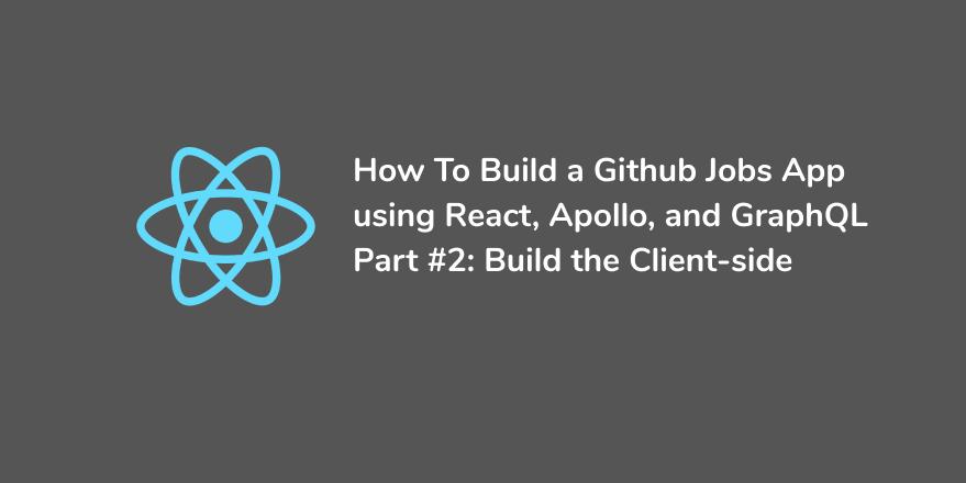 How to create a Github Jobs app using React, Apollo, and GraphQL - Part #2