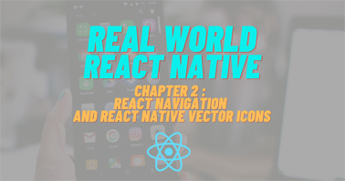 Build Real-world React Native App #2: React navigation and React native vector icons