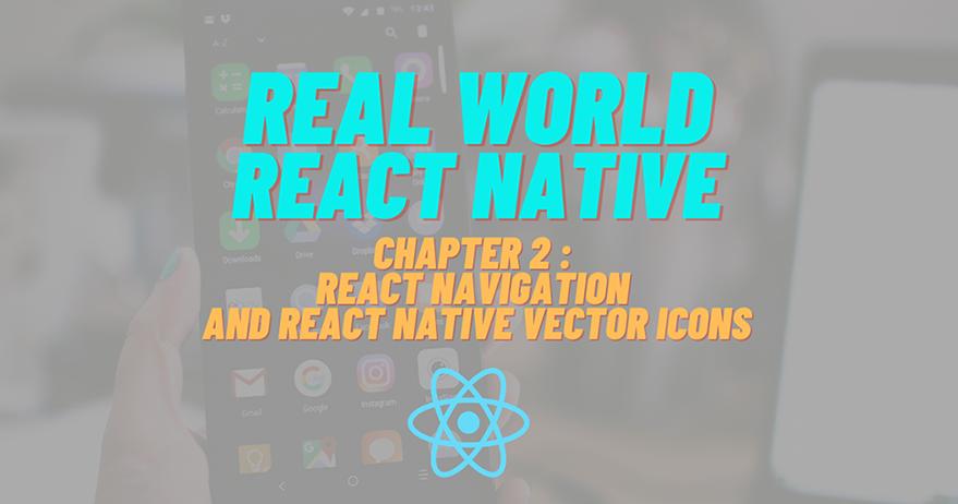 Build Real-world React Native App #2: React navigation and React native vector icons