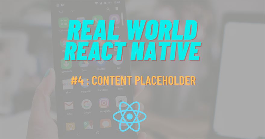 Build Real-World React Native App #4 : Content Placeholder