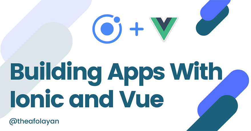 Building Mobile Apps With Vue3 and Ionic