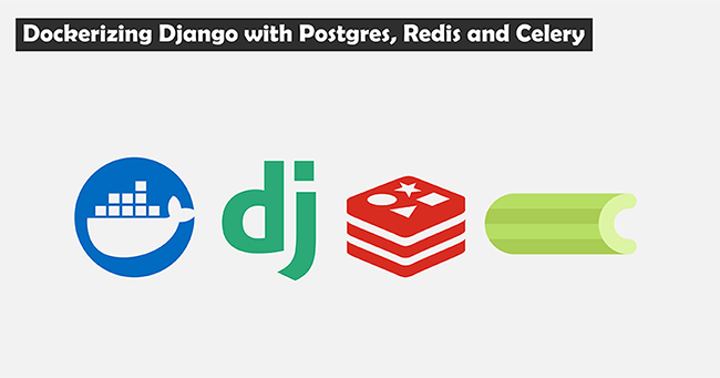 Dockerizing Django with Postgres, Redis and Celery