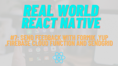 Build Real-World React Native App #7: Send Feedback with Formik, Yup, Firebase Cloud Function and Sendgrid