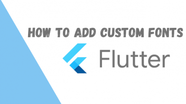 How to Add Custom Fonts in Flutter